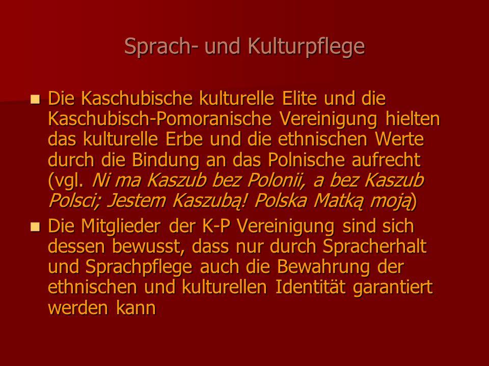 Sprach- und Kulturpflege Die Kaschubische kulturelle Elite und die Kaschubisch-Pomoranische Vereinigung hielten das kulturelle Erbe und die ethnischen Werte durch die Bindung an das Polnische aufrecht (vgl.