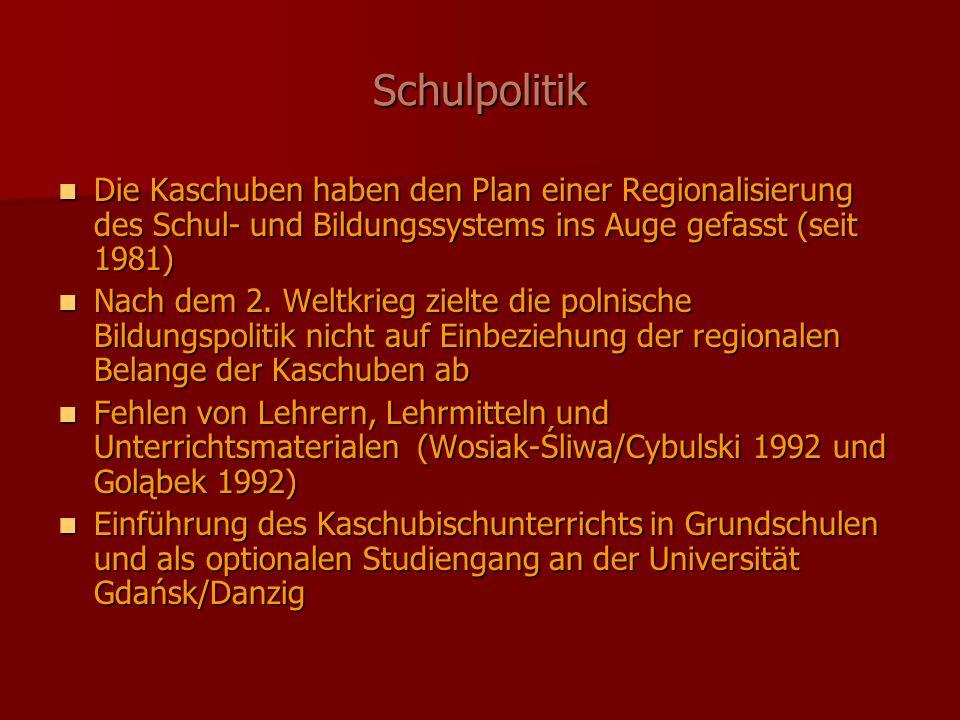 Schulpolitik Die Kaschuben haben den Plan einer Regionalisierung des Schul- und Bildungssystems ins Auge gefasst (seit 1981) Die Kaschuben haben den Plan einer Regionalisierung des Schul- und Bildungssystems ins Auge gefasst (seit 1981) Nach dem 2.