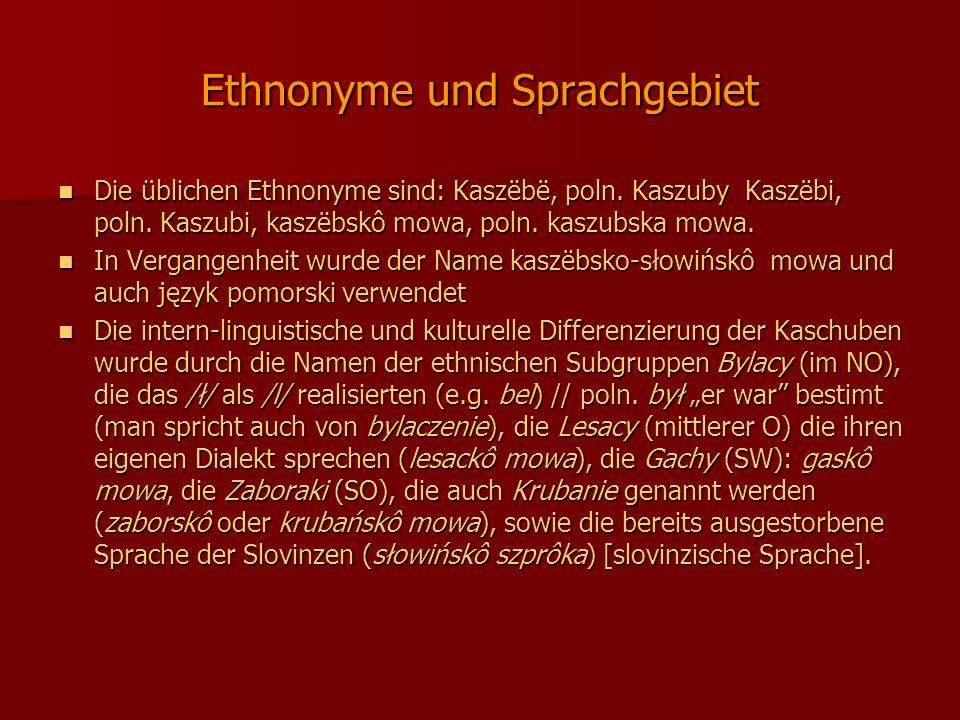 Ethnonyme und Sprachgebiet Die üblichen Ethnonyme sind: Kaszëbë, poln.