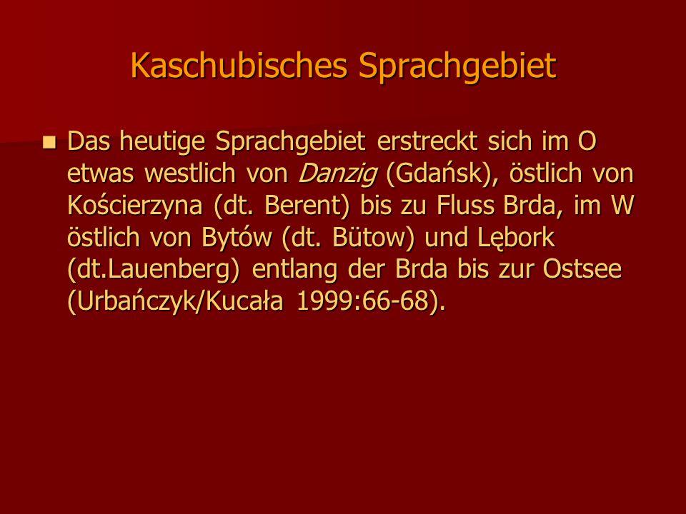 Kaschubisches Sprachgebiet Das heutige Sprachgebiet erstreckt sich im O etwas westlich von Danzig (Gdańsk), östlich von Kościerzyna (dt.
