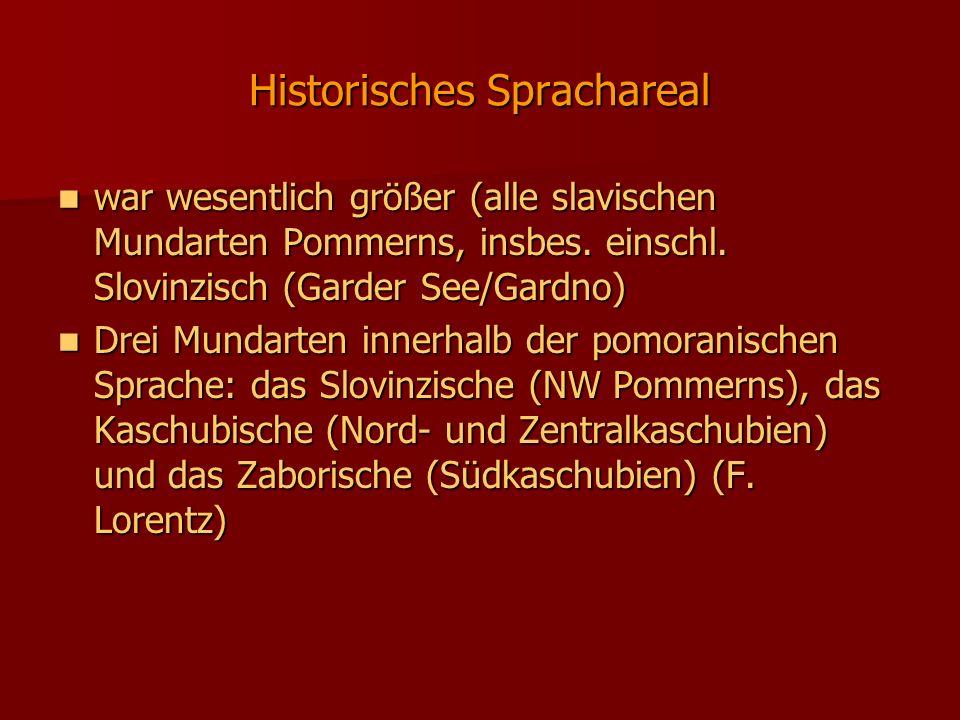 Historisches Sprachareal war wesentlich größer (alle slavischen Mundarten Pommerns, insbes.