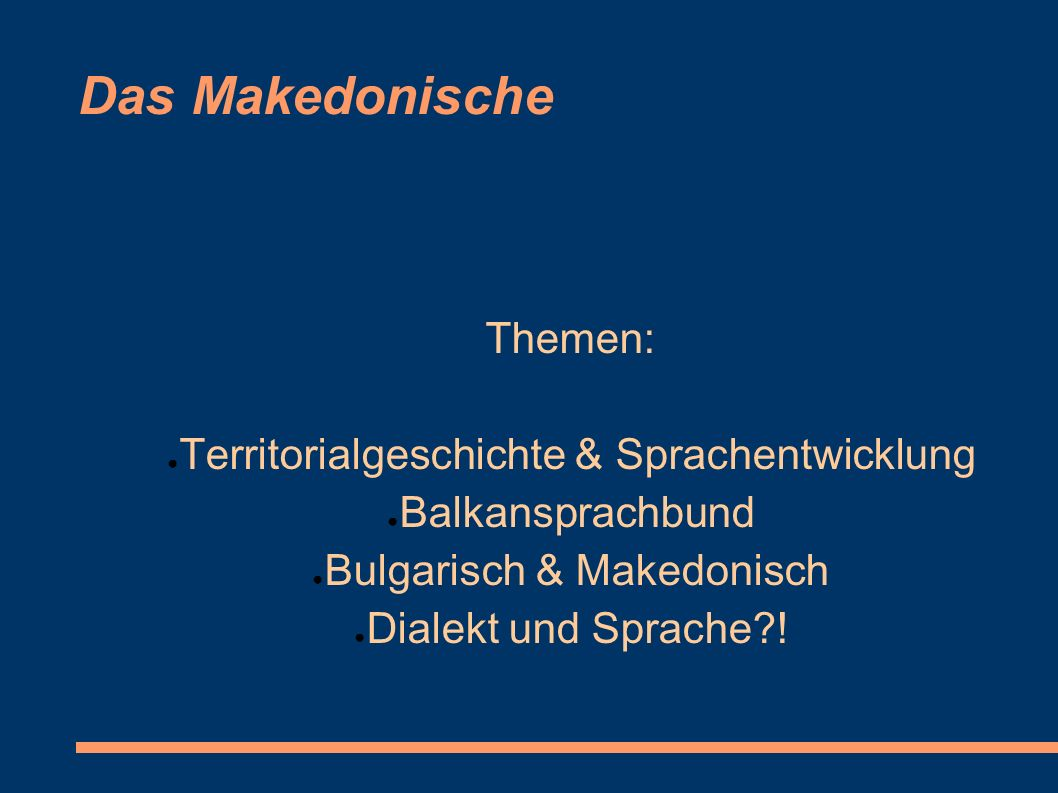 Das Makedonische Themen: Territorialgeschichte & Sprachentwicklung Balkansprachbund Bulgarisch & Makedonisch Dialekt und Sprache?!