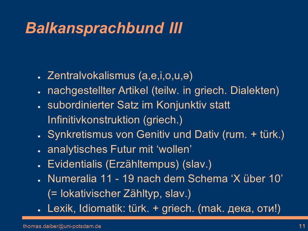 thomas.daiber@uni-potsdam.de11 Balkansprachbund III Zentralvokalismus (a,e,i,o,u,ə) nachgestellter Artikel (teilw.