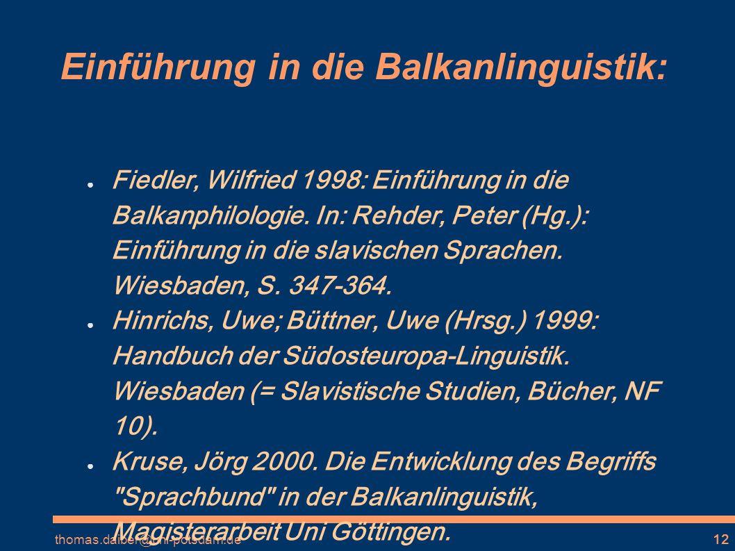 thomas.daiber@uni-potsdam.de12 Einführung in die Balkanlinguistik: Fiedler, Wilfried 1998: Einführung in die Balkanphilologie.