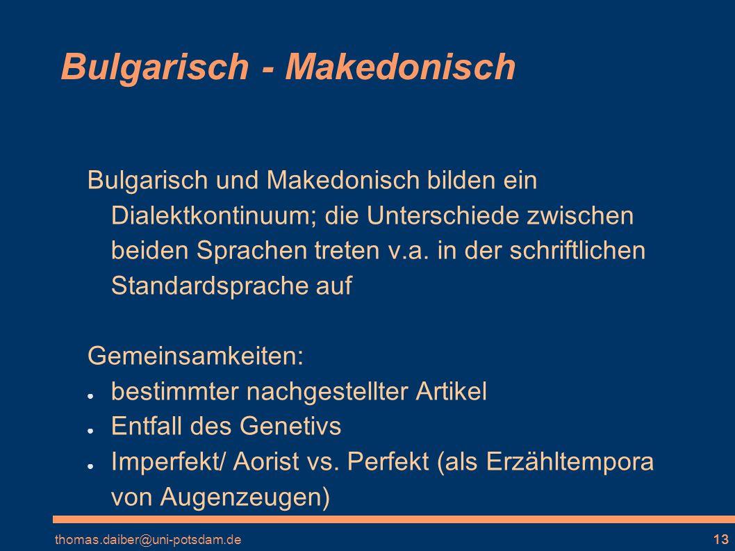 thomas.daiber@uni-potsdam.de13 Bulgarisch - Makedonisch Bulgarisch und Makedonisch bilden ein Dialektkontinuum; die Unterschiede zwischen beiden Sprachen treten v.a.