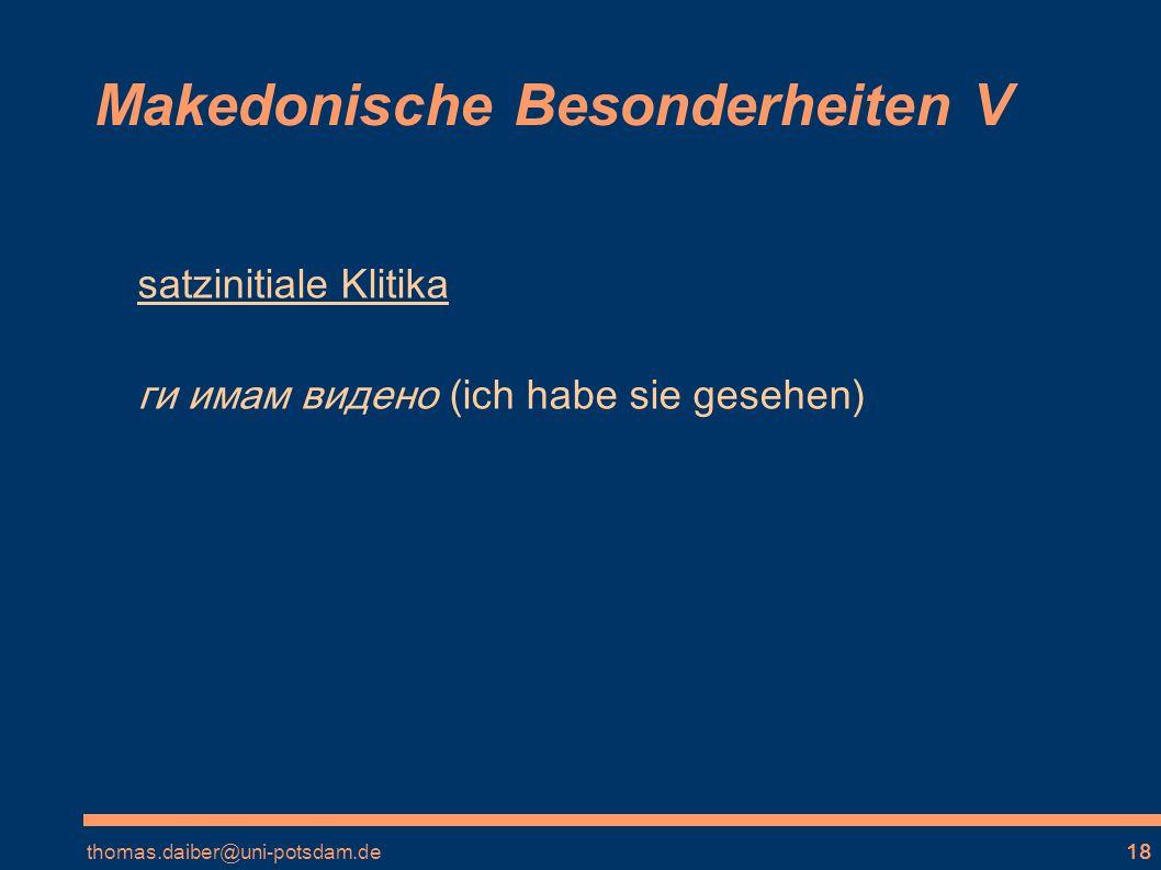 thomas.daiber@uni-potsdam.de18 Makedonische Besonderheiten V satzinitiale Klitika ги имам видено (ich habe sie gesehen)