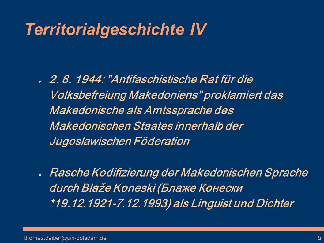 thomas.daiber@uni-potsdam.de16 Makedonische Besonderheiten III männliche Eigennamen auf Konsonant (aber auch auf -e oder -o) zeigen im Makedonischen Rest des alten Genetiv/Akkusativs in der Funktion des Akkusativs bzw.