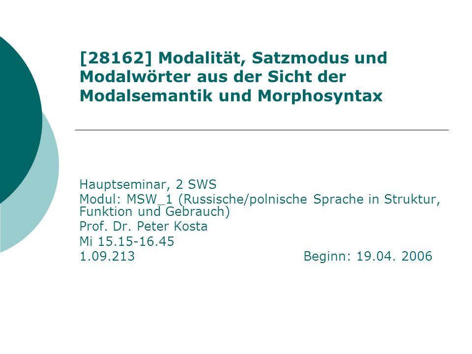[28162] Modalität, Satzmodus und Modalwörter aus der Sicht der Modalsemantik und Morphosyntax Hauptseminar, 2 SWS Modul: MSW_1 (Russische/polnische Sp