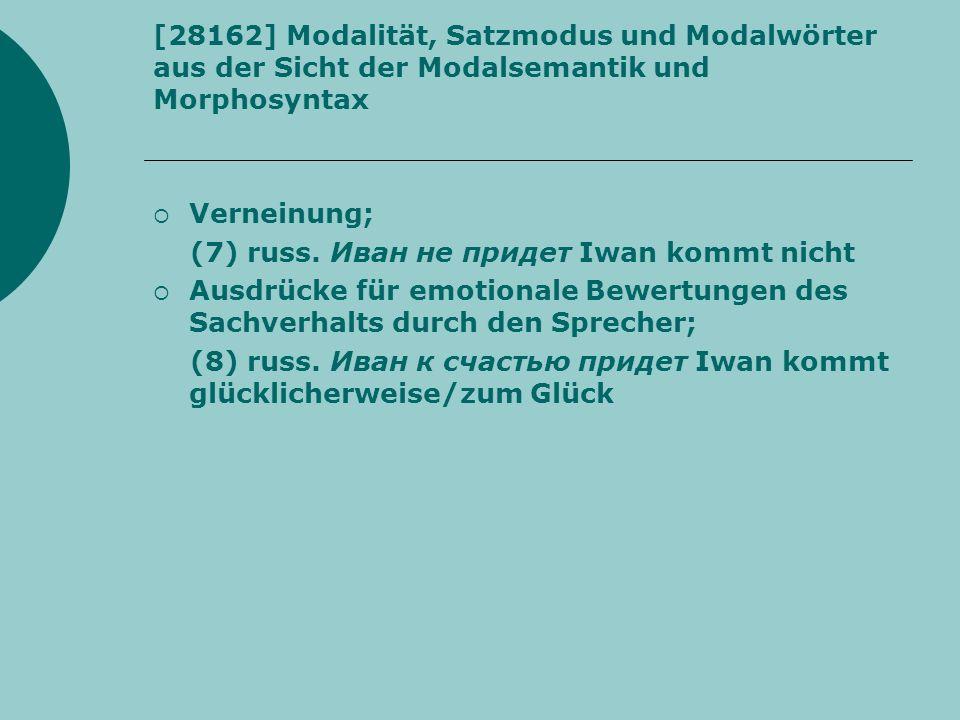 [28162] Modalität, Satzmodus und Modalwörter aus der Sicht der Modalsemantik und Morphosyntax Verneinung; (7) russ. Иван не придет Iwan kommt nicht Au