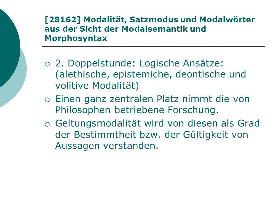 [28162] Modalität, Satzmodus und Modalwörter aus der Sicht der Modalsemantik und Morphosyntax 2. Doppelstunde: Logische Ansätze: (alethische, epistemi
