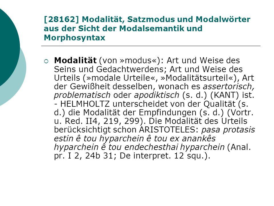 [28162] Modalität, Satzmodus und Modalwörter aus der Sicht der Modalsemantik und Morphosyntax Modalität (von »modus«): Art und Weise des Seins und Ged