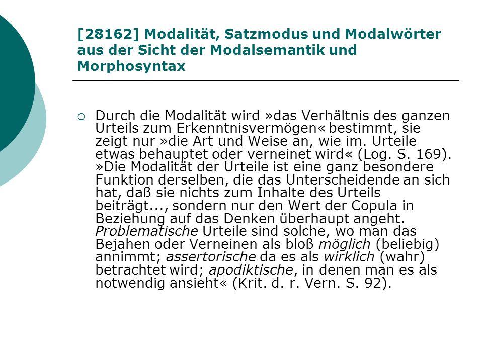 [28162] Modalität, Satzmodus und Modalwörter aus der Sicht der Modalsemantik und Morphosyntax Durch die Modalität wird »das Verhältnis des ganzen Urte