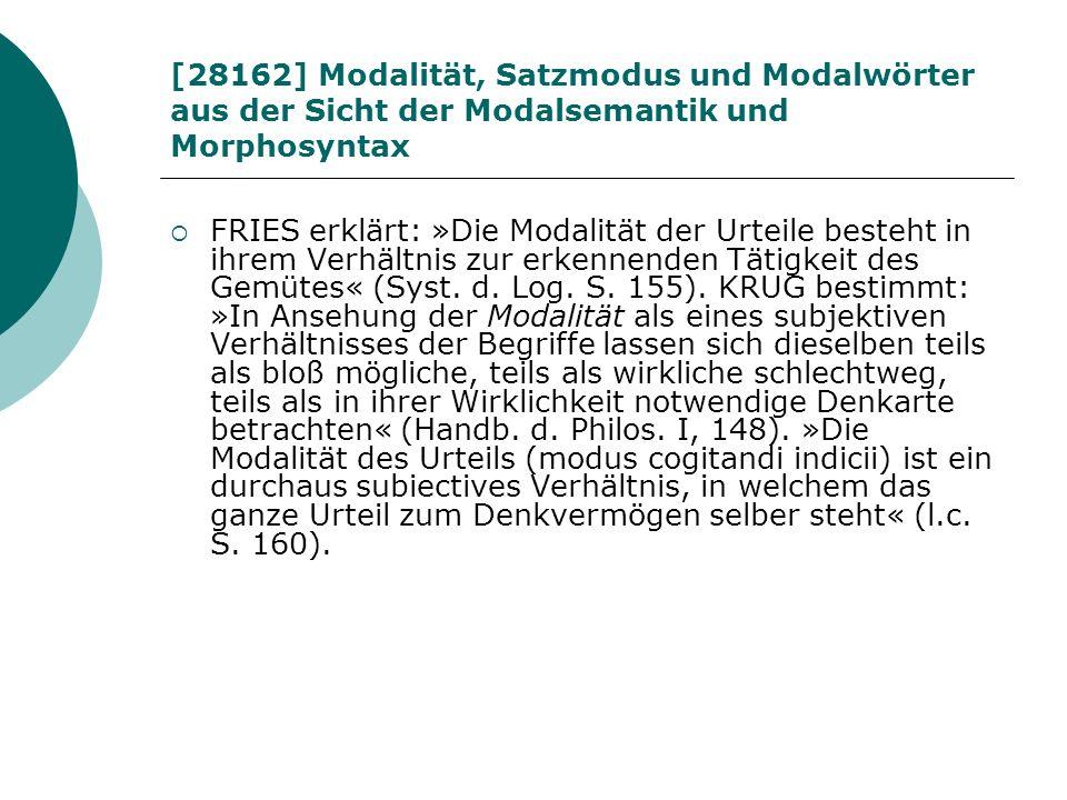 [28162] Modalität, Satzmodus und Modalwörter aus der Sicht der Modalsemantik und Morphosyntax FRIES erklärt: »Die Modalität der Urteile besteht in ihr