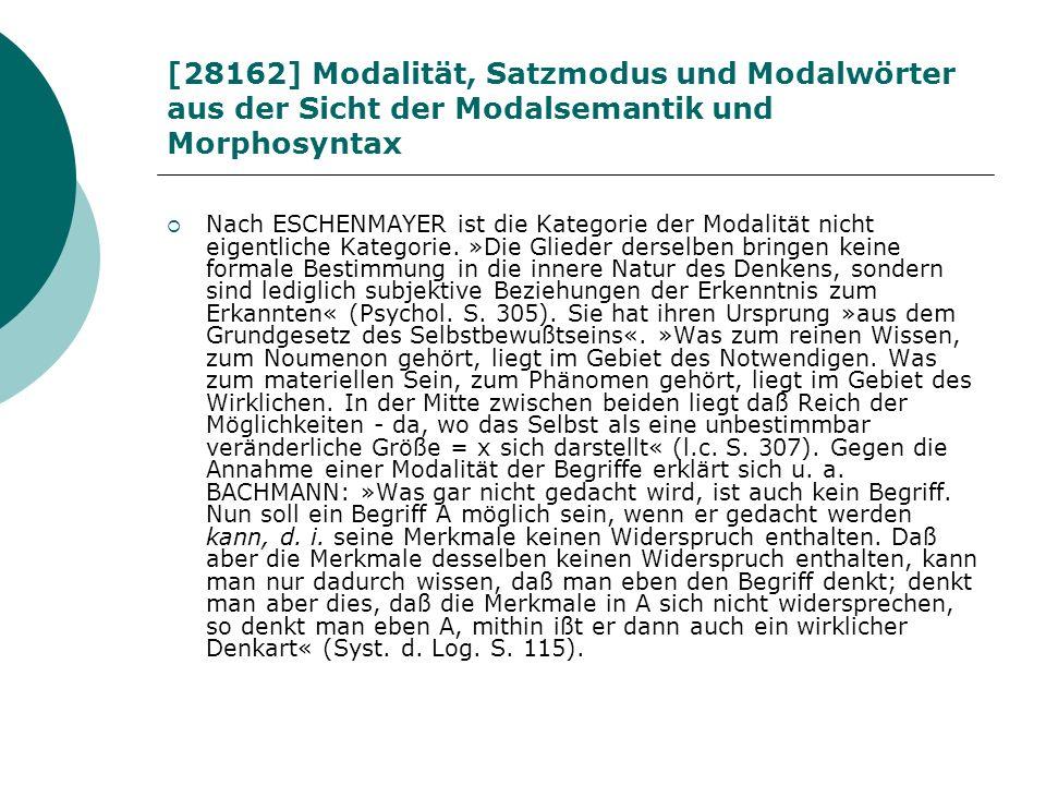 [28162] Modalität, Satzmodus und Modalwörter aus der Sicht der Modalsemantik und Morphosyntax Nach ESCHENMAYER ist die Kategorie der Modalität nicht e