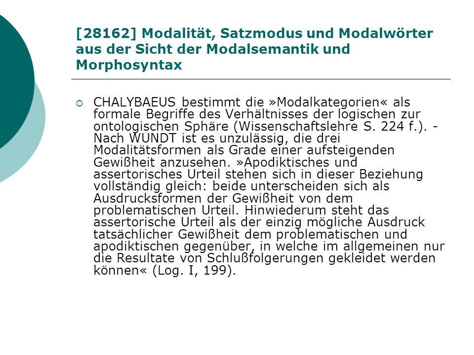 [28162] Modalität, Satzmodus und Modalwörter aus der Sicht der Modalsemantik und Morphosyntax CHALYBAEUS bestimmt die »Modalkategorien« als formale Be