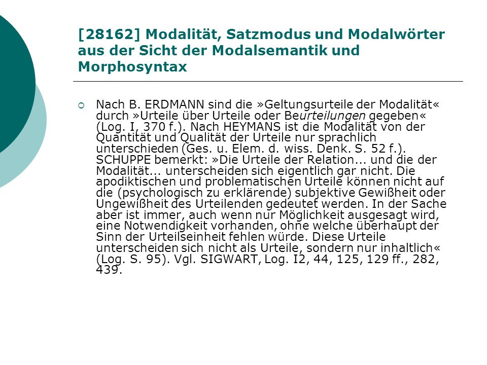 [28162] Modalität, Satzmodus und Modalwörter aus der Sicht der Modalsemantik und Morphosyntax Nach B. ERDMANN sind die »Geltungsurteile der Modalität«