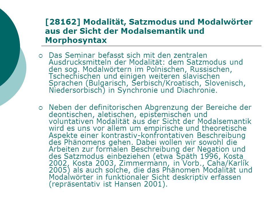 [28162] Modalität, Satzmodus und Modalwörter aus der Sicht der Modalsemantik und Morphosyntax Das Seminar befasst sich mit den zentralen Ausdrucksmitt