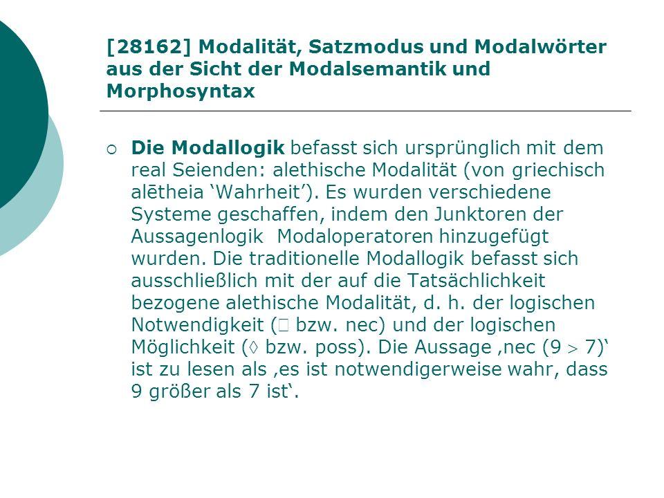 [28162] Modalität, Satzmodus und Modalwörter aus der Sicht der Modalsemantik und Morphosyntax Die Modallogik befasst sich ursprünglich mit dem real Se