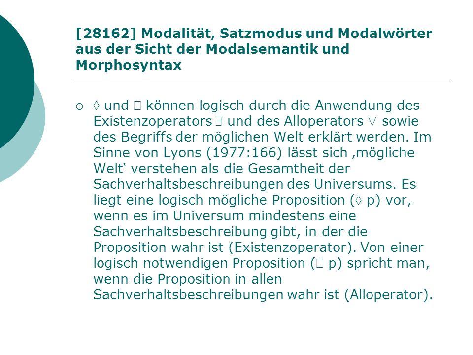 [28162] Modalität, Satzmodus und Modalwörter aus der Sicht der Modalsemantik und Morphosyntax und können logisch durch die Anwendung des Existenzopera