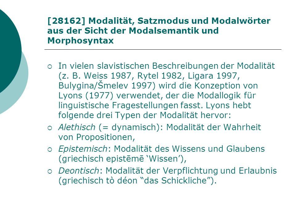[28162] Modalität, Satzmodus und Modalwörter aus der Sicht der Modalsemantik und Morphosyntax In vielen slavistischen Beschreibungen der Modalität (z.