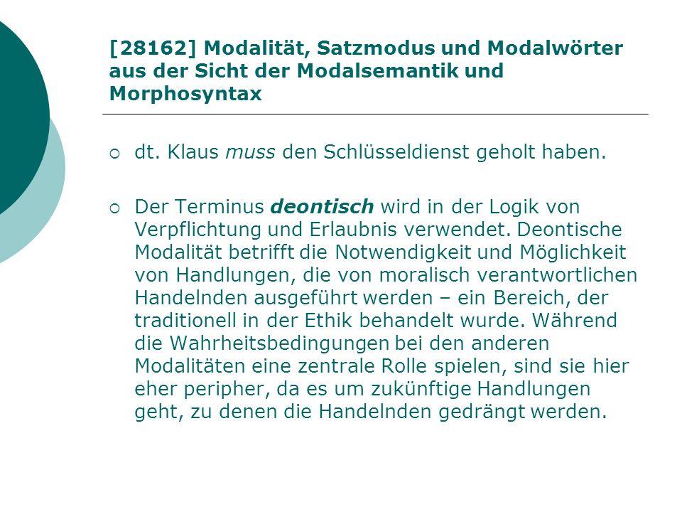 [28162] Modalität, Satzmodus und Modalwörter aus der Sicht der Modalsemantik und Morphosyntax dt. Klaus muss den Schlüsseldienst geholt haben. Der Ter