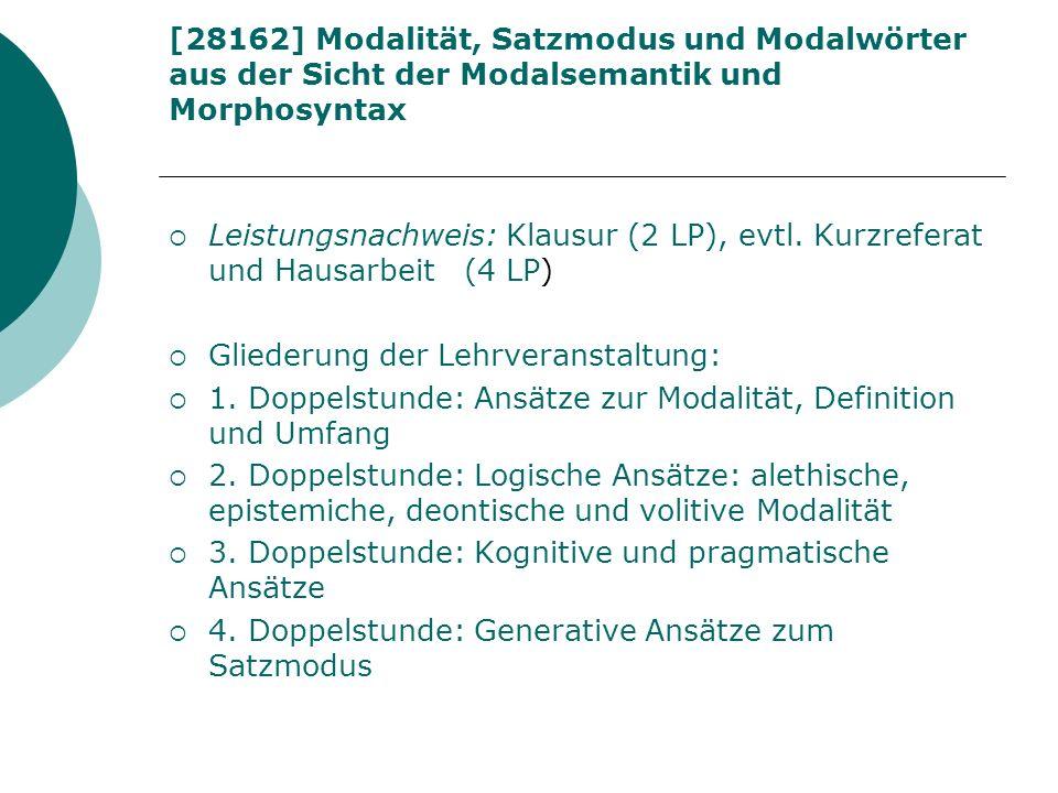 [28162] Modalität, Satzmodus und Modalwörter aus der Sicht der Modalsemantik und Morphosyntax Leistungsnachweis: Klausur (2 LP), evtl. Kurzreferat und