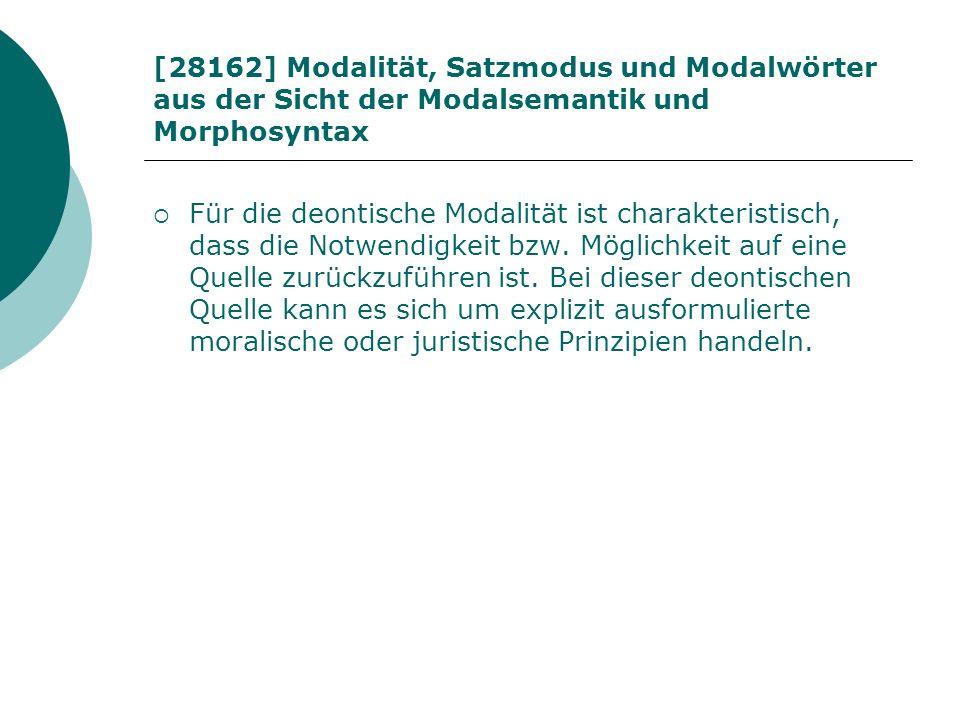[28162] Modalität, Satzmodus und Modalwörter aus der Sicht der Modalsemantik und Morphosyntax Für die deontische Modalität ist charakteristisch, dass