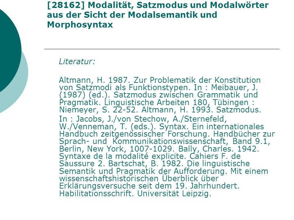[28162] Modalität, Satzmodus und Modalwörter aus der Sicht der Modalsemantik und Morphosyntax Literatur: Altmann, H. 1987. Zur Problematik der Konstit