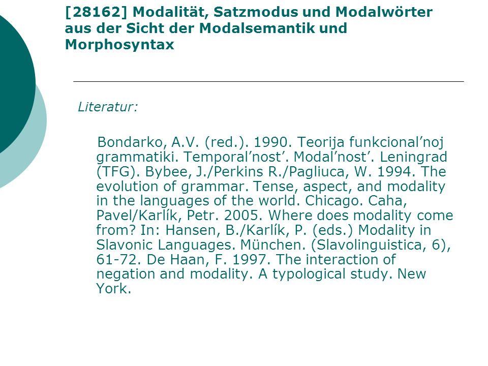 [28162] Modalität, Satzmodus und Modalwörter aus der Sicht der Modalsemantik und Morphosyntax Literatur: Bondarko, A.V. (red.). 1990. Teorija funkcion
