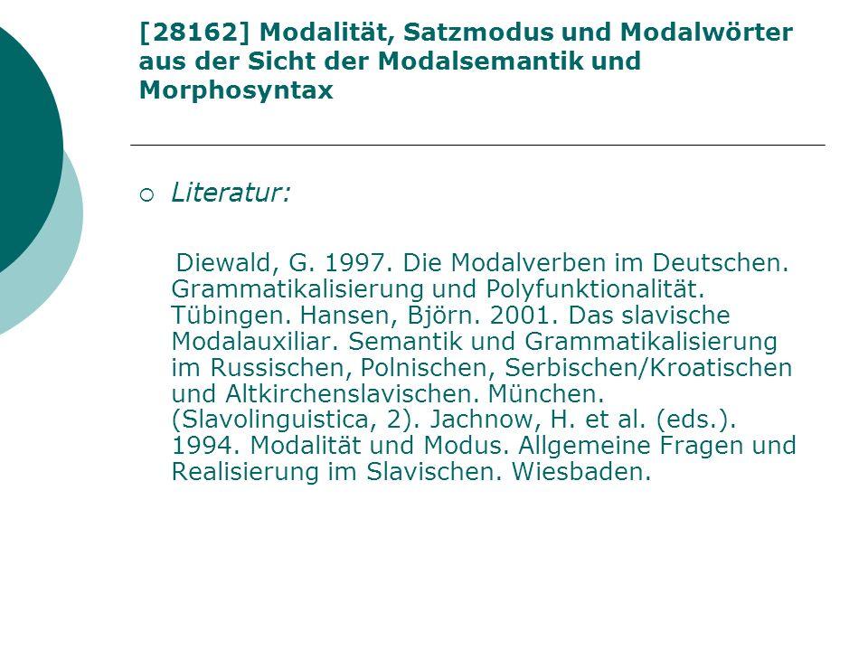 [28162] Modalität, Satzmodus und Modalwörter aus der Sicht der Modalsemantik und Morphosyntax Literatur: Diewald, G. 1997. Die Modalverben im Deutsche