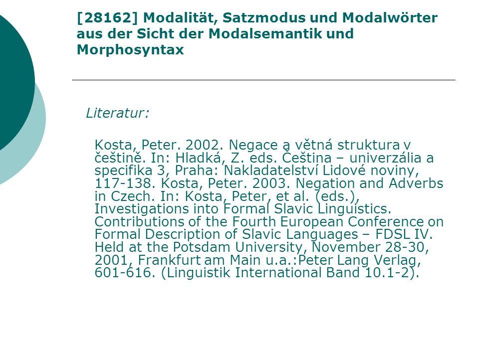 [28162] Modalität, Satzmodus und Modalwörter aus der Sicht der Modalsemantik und Morphosyntax Literatur: Kosta, Peter. 2002. Negace a větná struktura