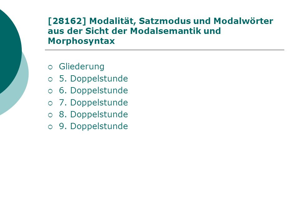 [28162] Modalität, Satzmodus und Modalwörter aus der Sicht der Modalsemantik und Morphosyntax Gliederung 5. Doppelstunde 6. Doppelstunde 7. Doppelstun