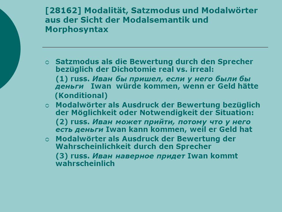 [28162] Modalität, Satzmodus und Modalwörter aus der Sicht der Modalsemantik und Morphosyntax Satzmodus als die Bewertung durch den Sprecher bezüglich