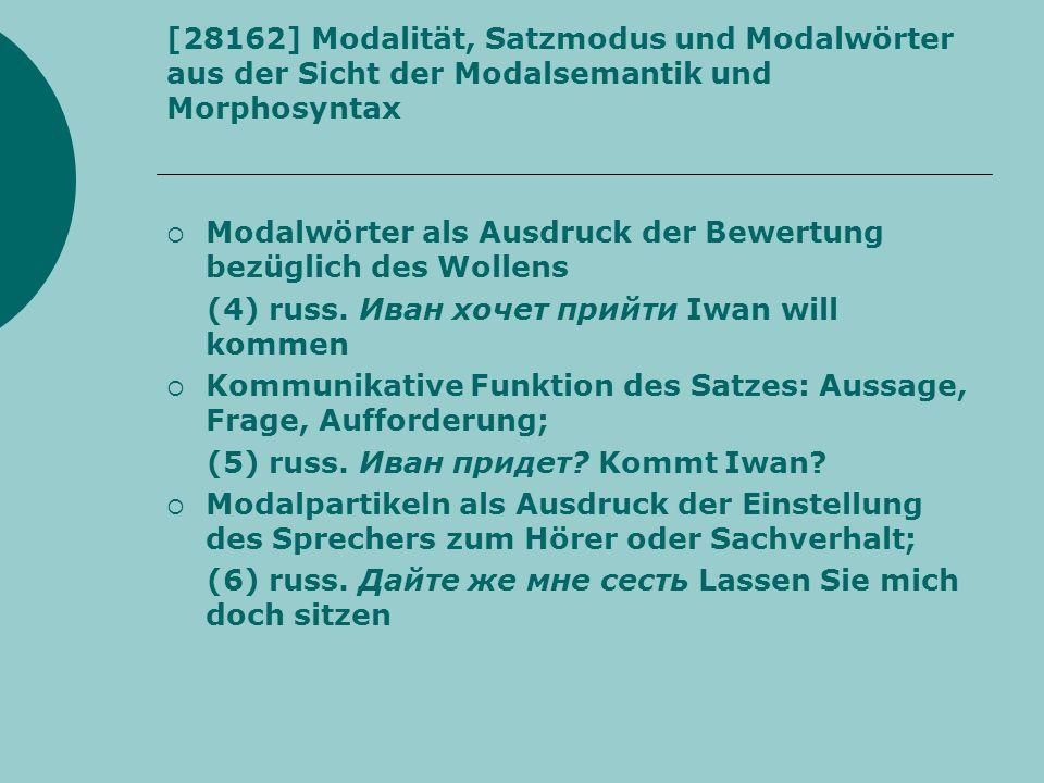 [28162] Modalität, Satzmodus und Modalwörter aus der Sicht der Modalsemantik und Morphosyntax Modalwörter als Ausdruck der Bewertung bezüglich des Wol