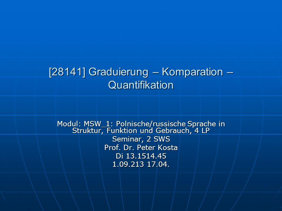 [28141] Graduierung – Komparation – Quantifikation Modul: MSW_1: Polnische/russische Sprache in Struktur, Funktion und Gebrauch, 4 LP Seminar, 2 SWS P
