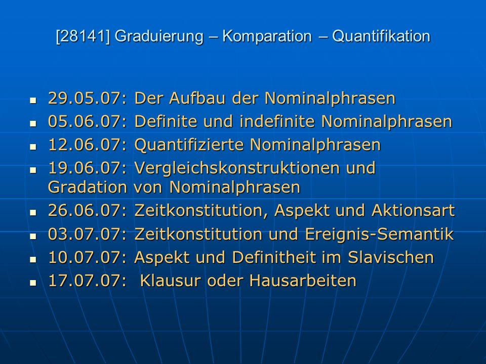 [28141] Graduierung – Komparation – Quantifikation 29.05.07: Der Aufbau der Nominalphrasen 29.05.07: Der Aufbau der Nominalphrasen 05.06.07: Definite