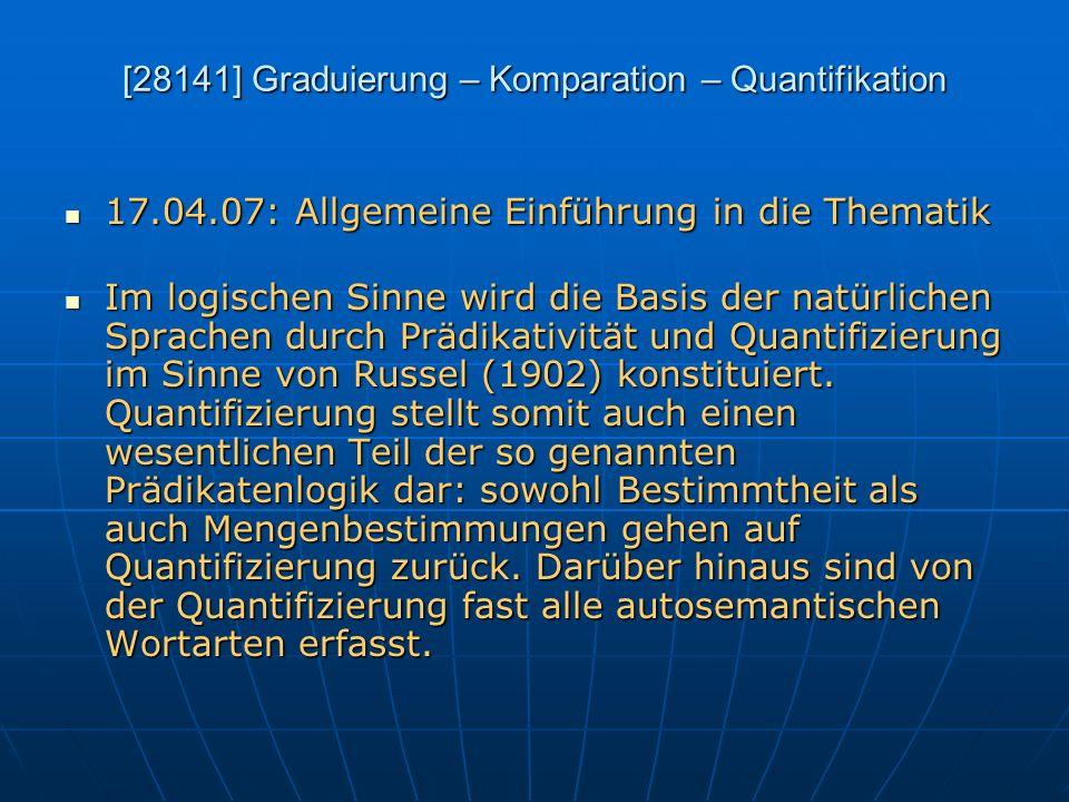 [28141] Graduierung – Komparation – Quantifikation 17.04.07: Allgemeine Einführung in die Thematik 17.04.07: Allgemeine Einführung in die Thematik Im
