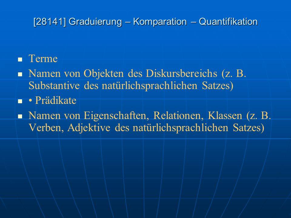[28141] Graduierung – Komparation – Quantifikation Terme Namen von Objekten des Diskursbereichs (z. B. Substantive des natürlichsprachlichen Satzes) P