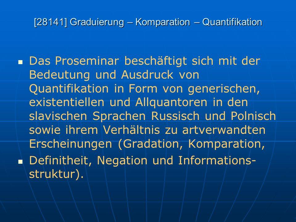 [28141] Graduierung – Komparation – Quantifikation Das Proseminar beschäftigt sich mit der Bedeutung und Ausdruck von Quantifikation in Form von gener