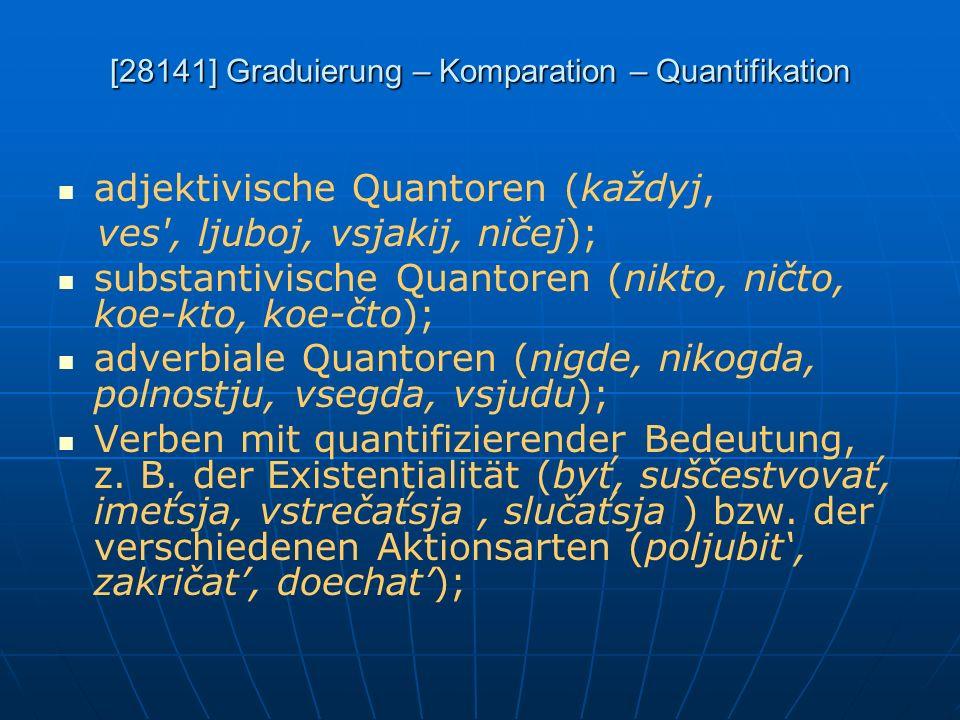 [28141] Graduierung – Komparation – Quantifikation adjektivische Quantoren (každyj, ves', ljuboj, vsjakij, ničej); substantivische Quantoren (nikto, n