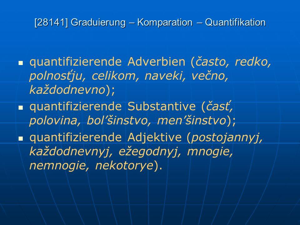 [28141] Graduierung – Komparation – Quantifikation quantifizierende Adverbien (často, redko, polnosťju, celikom, naveki, večno, každodnevno); quantifi
