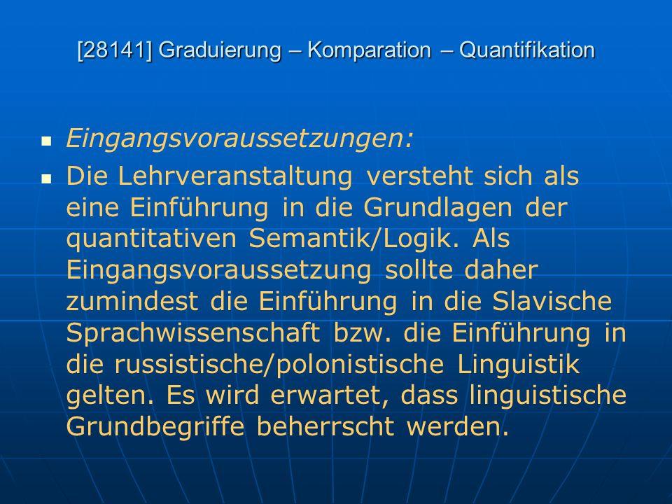 [28141] Graduierung – Komparation – Quantifikation Eingangsvoraussetzungen: Die Lehrveranstaltung versteht sich als eine Einführung in die Grundlagen