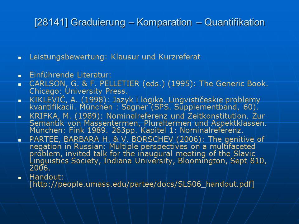 [28141] Graduierung – Komparation – Quantifikation Leistungsbewertung: Klausur und Kurzreferat Einführende Literatur: CARLSON, G. & F. PELLETIER (eds.