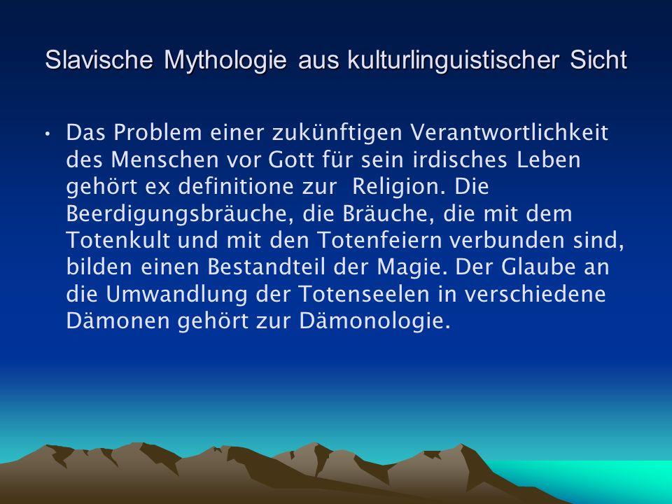 Slavische Mythologie aus kulturlinguistischer Sicht Das Problem einer zukünftigen Verantwortlichkeit des Menschen vor Gott für sein irdisches Leben gehört ex definitione zur Religion.