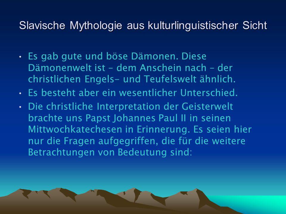 Slavische Mythologie aus kulturlinguistischer Sicht Es gab gute und böse Dämonen.