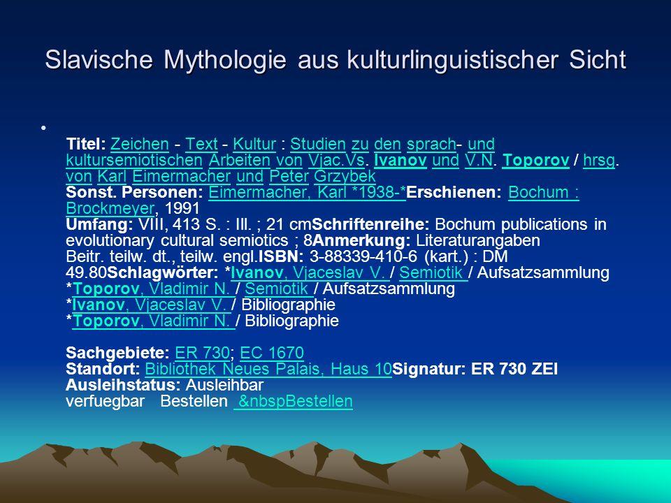 Slavische Mythologie aus kulturlinguistischer Sicht Titel: Zeichen - Text - Kultur : Studien zu den sprach- und kultursemiotischen Arbeiten von Vjac.Vs.