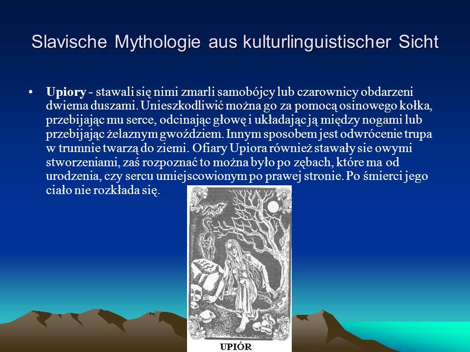Slavische Mythologie aus kulturlinguistischer Sicht Upiory - stawali się nimi zmarli samobójcy lub czarownicy obdarzeni dwiema duszami.