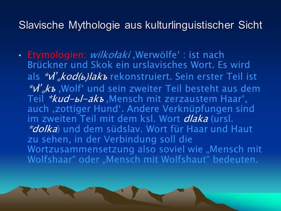 Etymologien: wilkołaki Werwölfe : ist nach Brückner und Skok ein urslavisches Wort.