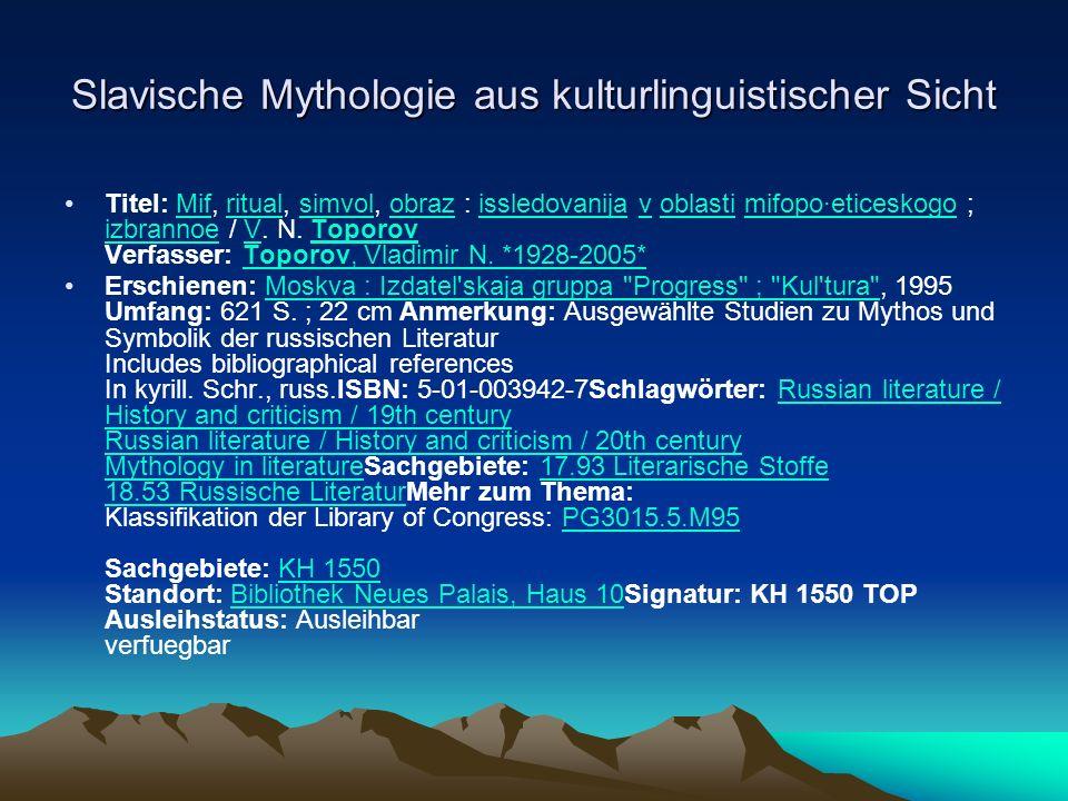 Slavische Mythologie aus kulturlinguistischer Sicht Titel: Mif, ritual, simvol, obraz : issledovanija v oblasti mifopo·eticeskogo ; izbrannoe / V.