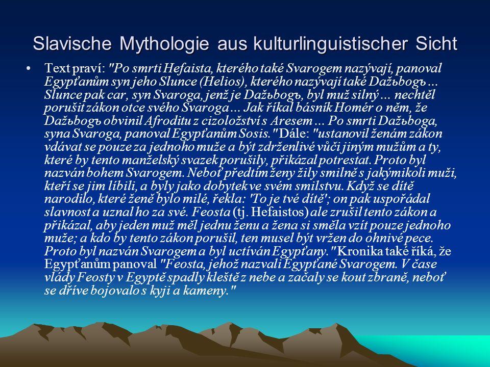 Slavische Mythologie aus kulturlinguistischer Sicht Text praví: Po smrti Hefaista, kterého také Svarogem nazývají, panoval Egypťanům syn jeho Slunce (Helios), kterého nazývají také Dažьbogъ...